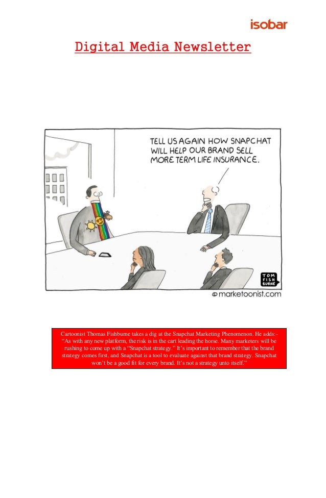 "Digital Media Newsletter Cartoonist Thomas Fishburne takes a dig at the Snapchat Marketing Phenomenon. He adds:- ""As with ..."