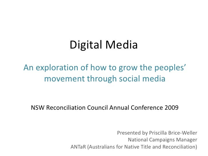 Digital Media<br />An exploration of how to grow the peoples' movement through social media<br /> NSW Reconciliation Counc...
