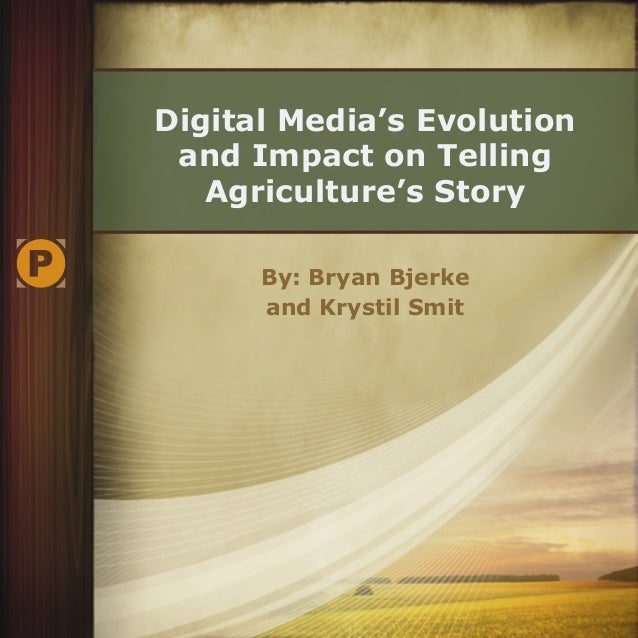 Digital Media's Evolution and Impact on Telling Agriculture's Story By: Bryan Bjerke and Krystil Smit