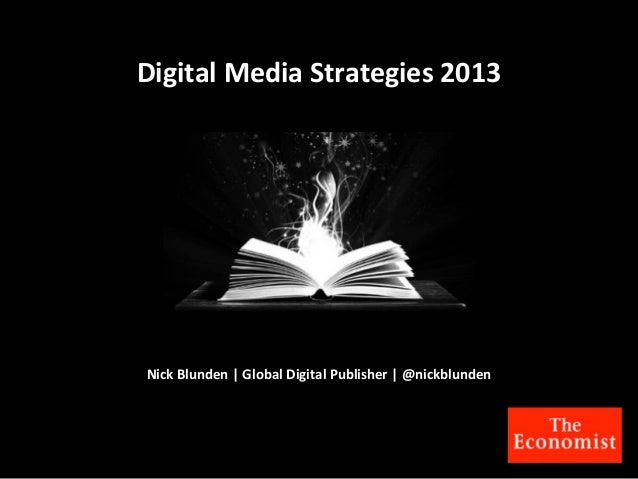 Digital	  Media	  Strategies	  2013 Nick	  Blunden	  |	  Global	  Digital	  Publisher	  |	  @nickblunden