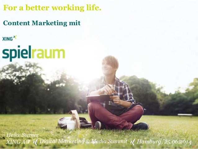 For a better working life. Content Marketing mit Digital Marketing & Media Summit Heike Siemer XING AG Hamburg, 25.06.2014