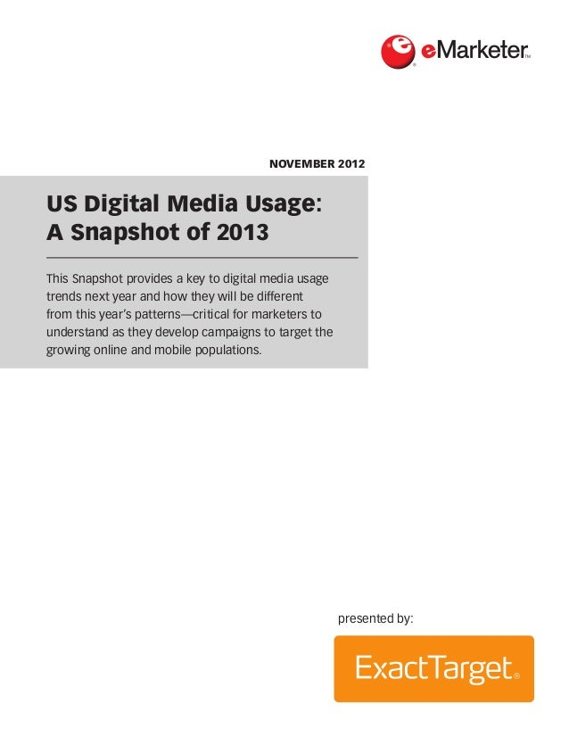 NOVEMBER 2012US Digital Media Usage:A Snapshot of 2013This Snapshot provides a key to digital media usagetrends next year ...