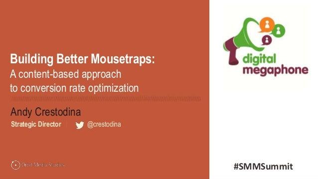 @crestodina Andy Crestodina Strategic Director | @crestodina Building Better Mousetraps: A content-based approach to conve...