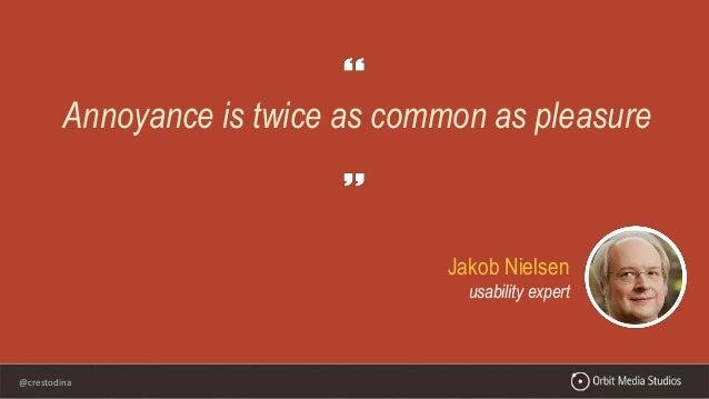 @crestodina Jakob Nielsen usability expert Annoyance is twice as common as pleasure