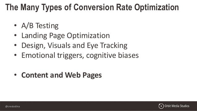 @crestodina The Many Types of Conversion Rate Optimization • A/B Testing • Landing Page Optimization • Design, Visuals and...