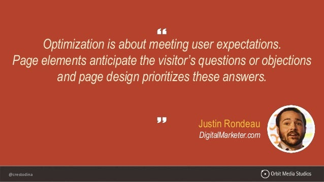 @crestodina Justin Rondeau DigitalMarketer.com Optimization is about meeting user expectations. Page elements anticipate t...