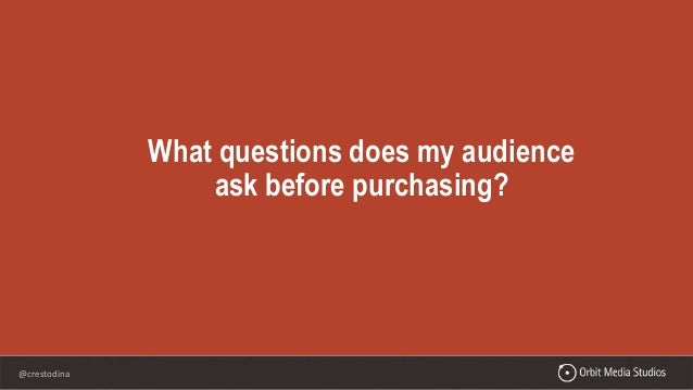@crestodina What questions does my audience ask before purchasing?
