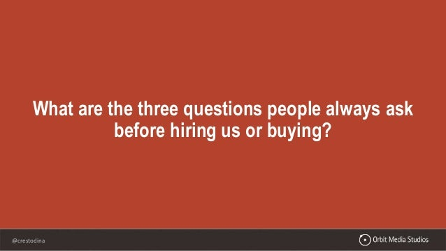 @crestodina What are the three questions people always ask before hiring us or buying?