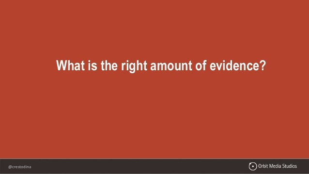@crestodina What is the right amount of evidence?