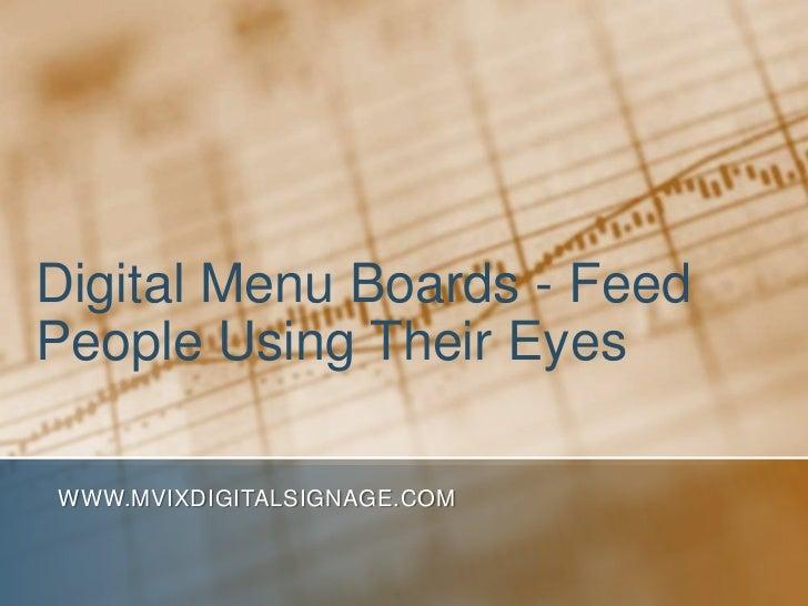 Digital Menu Boards - FeedPeople Using Their EyesWWW.MVIXDIGITALSIGNAGE.COM