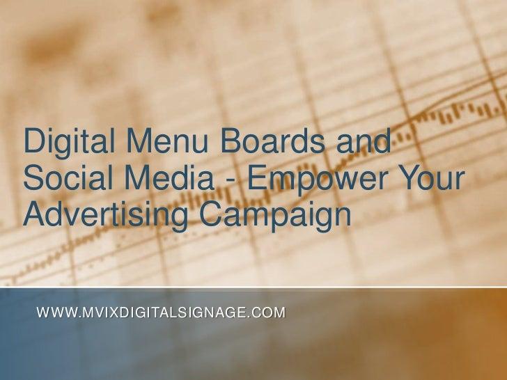 Digital Menu Boards andSocial Media - Empower YourAdvertising CampaignWWW.MVIXDIGITALSIGNAGE.COM