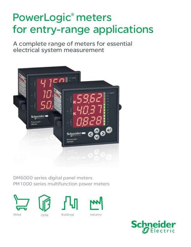 PowerLogic®metersfor entry-range applicationsBuildingsOEMsRetail IndustryDM6000 series digital panel metersPM1000 series m...