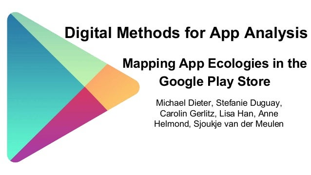 Digital Methods for App Analysis Mapping App Ecologies in the Google Play Store Michael Dieter, Stefanie Duguay, Carolin G...
