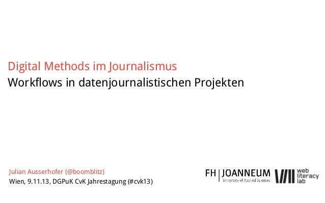 Digital Methods im Journalismus Workflows in datenjournalistischen Projekten Julian Ausserhofer (@boomblitz) Wien, 9.11.13...