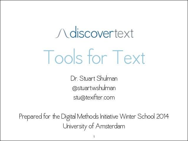 Tools for Text Dr. Stuart Shulman  @stuartwshulman stu@texifter.com  Prepared for the Digital Methods Initiative Winter ...