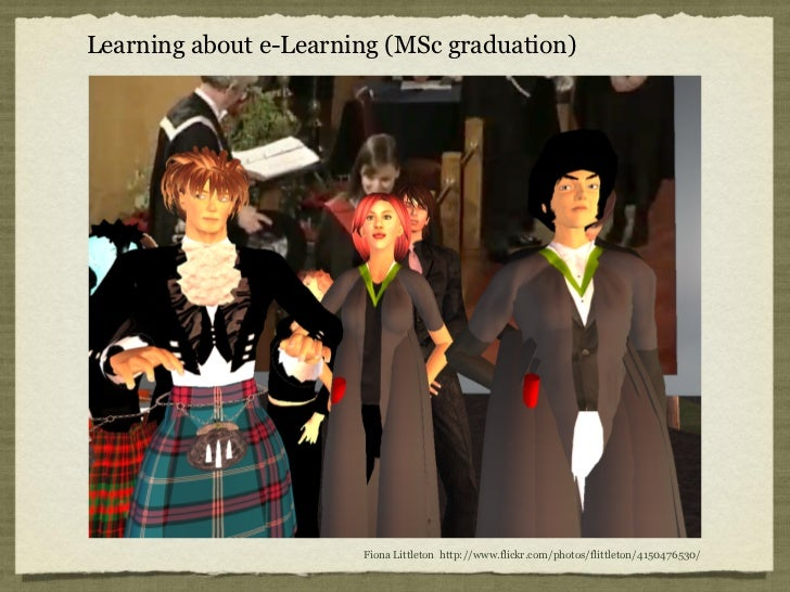 Learning about e-Learning (MSc graduation)                       Fiona Littleton http://www.flickr.com/photos/flittleton/4...