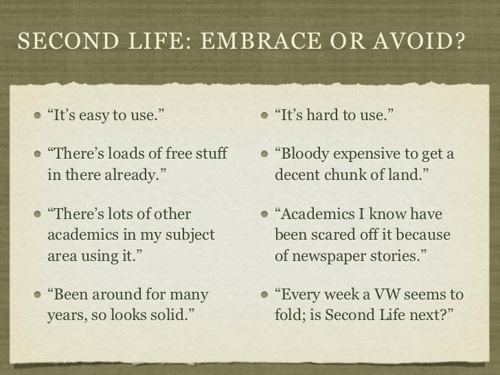 """SECOND LIFE: EMBRACE OR AVOID?  """"It's easy to use.""""            """"It's hard to use.""""  """"There's loads of free stuff   """"Bloody..."""