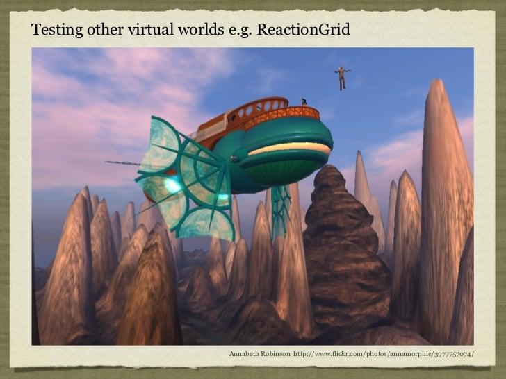 Testing other virtual worlds e.g. ReactionGrid                            Annabeth Robinson http://www.flickr.com/photos/a...
