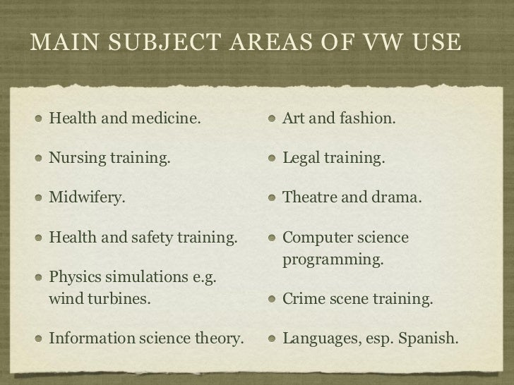 MAIN SUBJECT AREAS OF VW USE Health and medicine.          Art and fashion. Nursing training.             Legal training. ...