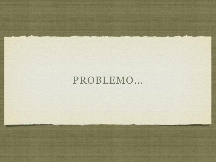 PROBLEMO...
