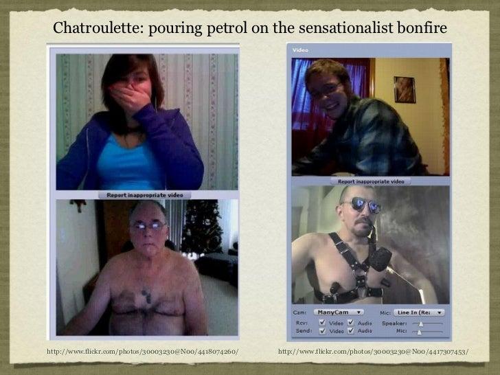 Chatroulette: pouring petrol on the sensationalist bonfirehttp://www.flickr.com/photos/30003230@N00/4418074260/   http://w...