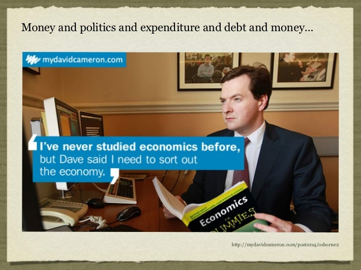 Money and politics and expenditure and debt and money...                                        http://mydavidcameron.com/...