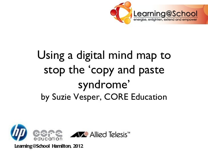 Using a digital mind map to stop the 'copy and paste syndrome' by Suzie Vesper, CORE Education Learning@School  Hamilton, ...