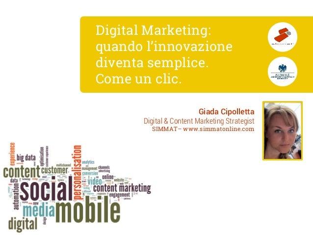 Digital Marketing: quando l'innovazione diventa semplice. Come un clic.  Giada Cipolletta  Digital & Content Marketing Str...