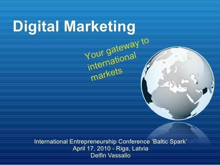 Digital Marketing International Entrepreneurship Conference 'Baltic Spark' April 17, 2010 - Riga, Latvia Delfin Vassallo Y...