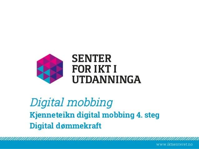 www.iktsenteret.nowww.iktsenteret.no Kjenneteikn digital mobbing 4. steg Digital dømmekraft Digital mobbing