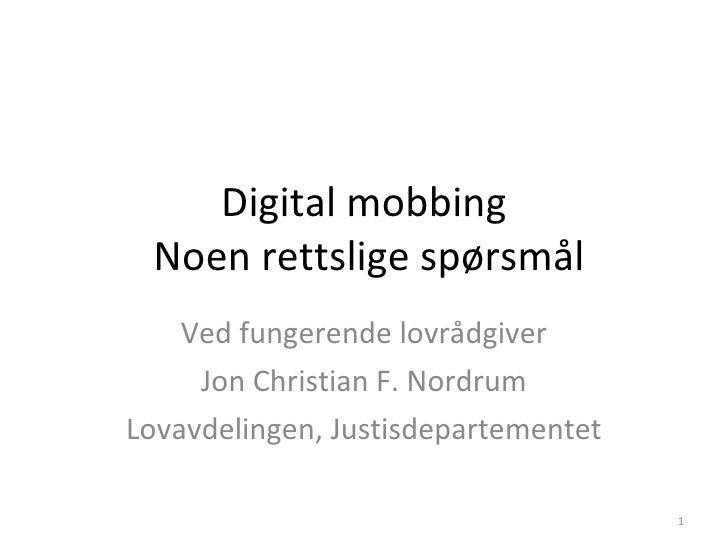 Digital mobbing  Noen rettslige spørsmål Ved fungerende lovrådgiver Jon Christian F. Nordrum Lovavdelingen, Justisdepartem...