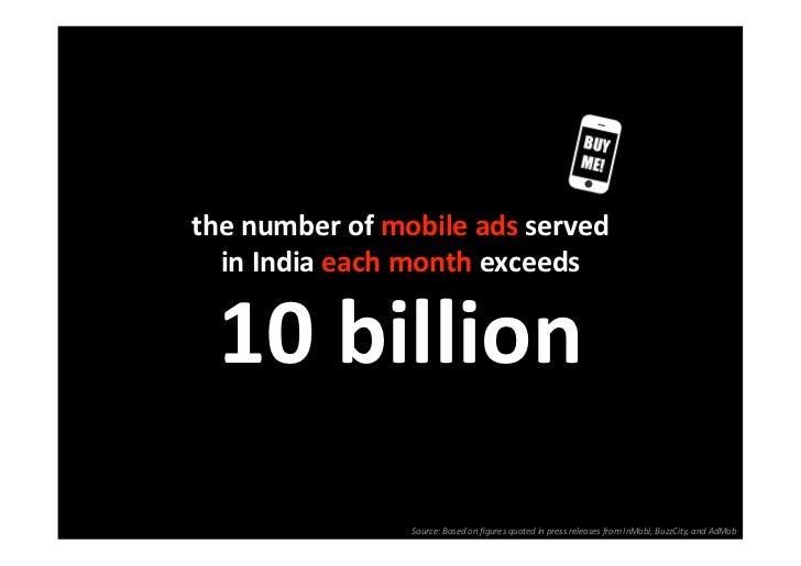 thenumberofmobileadsserved  inIndiaeachmonthexceeds  10billion                Source:Basedonfiguresquoted...