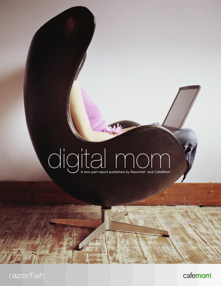digital mom   A two-part report published by Razorfish and CafeMom                                        TM              ...