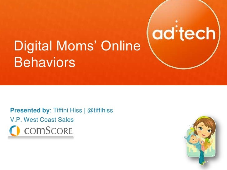 Digital Moms' Online BehaviorsPresented by: Tiffini Hiss   @tiffihissV.P. West Coast Sales