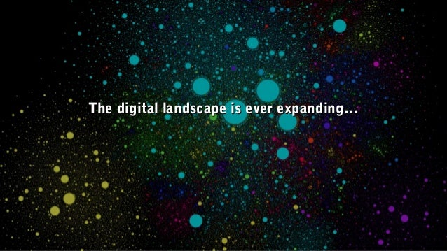 The digital landscape is ever expanding…