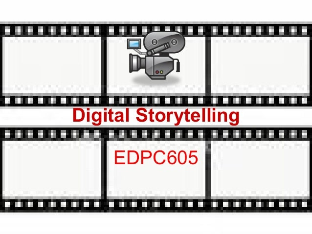 Digital Storytelling EDPC605