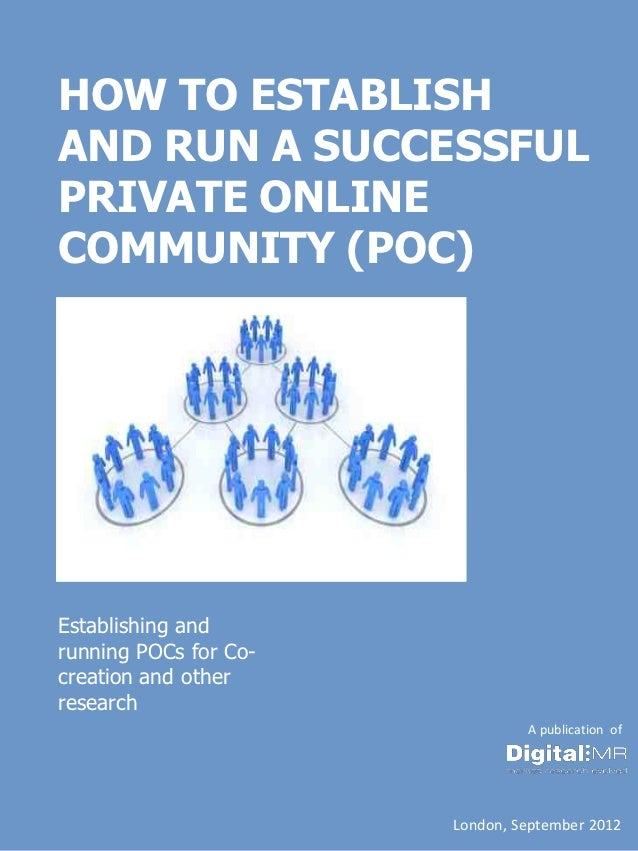 HOW TO ESTABLISHAND RUN A SUCCESSFULPRIVATE ONLINECOMMUNITY (POC)Establishing andrunning POCs for Co-creation and otherres...