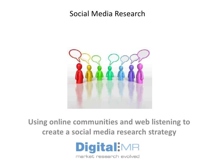 Social Media ResearchUsing online communities and web listening to    create a social media research strategy