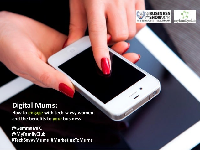 1 Digital Mums: How to engage with tech-savvy women and the benefits to your business @GemmaMFC @MyFamilyClub #TechSavvyMu...