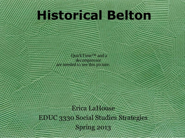 Historical Belton             QuickTime™ and a               decompressor     are needed to see this picture.        Erica...