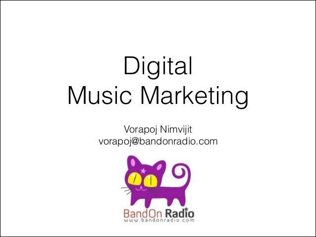 Digital Music Marketing Vorapoj Nimvijit vorapoj@bandonradio.com