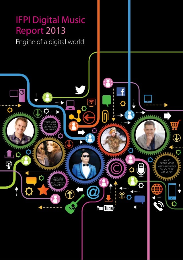 IFPI Digital Music Report 2013 Engine of a digital world  9 in 10 most liked people on Facebook are artists  9 in 10 of th...