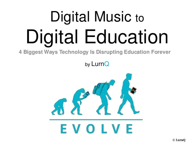 Digital Music to  Digital Education4 Biggest Ways Technology Is Disrupting Education Forever                        by LurnQ
