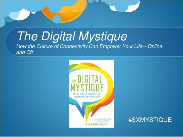 The Digital Mystique How the Culture of Connectivity Can Empower Your Life—Online and Off #SXMYSTIQUE