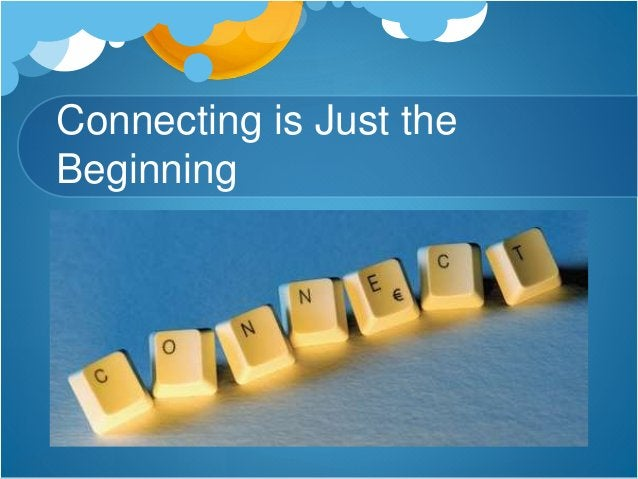 Connecting is Just the Beginning