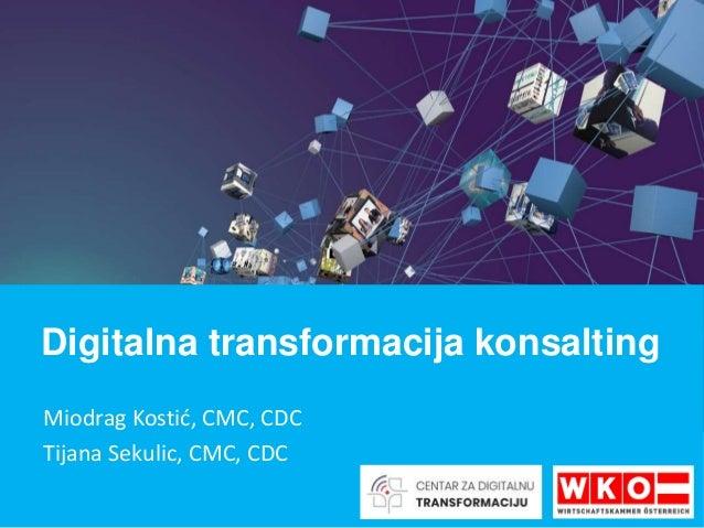 Miodrag Kostić, CMC, CDC Tijana Sekulic, CMC, CDC Digitalna transformacija konsalting