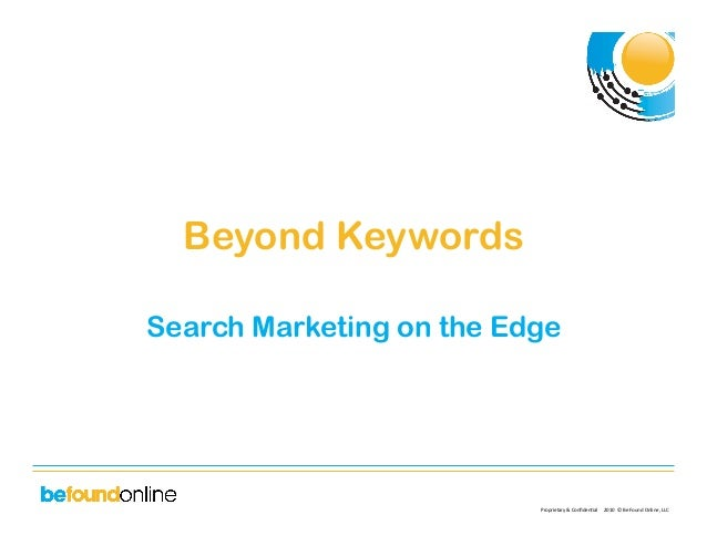 Proprietary  &  Confiden0al          2010    ©  Be  Found  Online,  LLC   Beyond Keywords Searc...