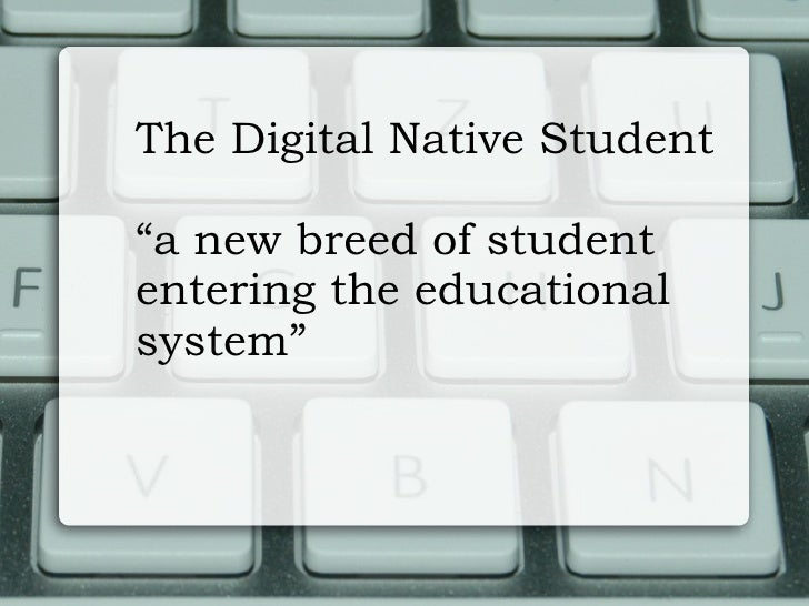 """The Digital Native Student """" a new breed of student  entering the educational system"""""""