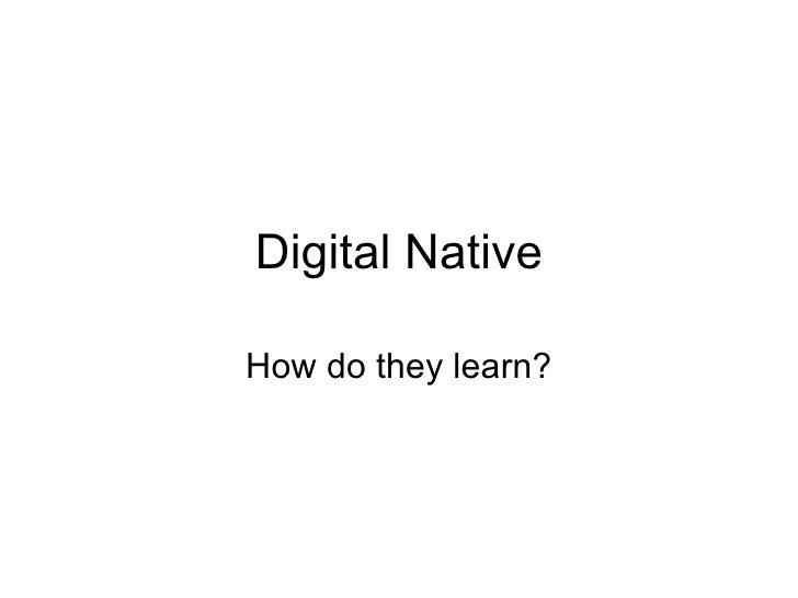 Digital Native How do they learn?