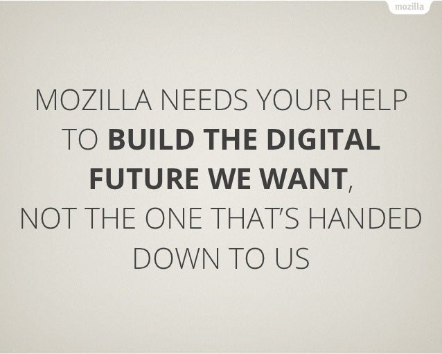 HOW TO HELP• Contribute to Mozilla: • http://www.mozilla.org/contribute• Build Mobile Web Apps: • https://marketplace.fire...